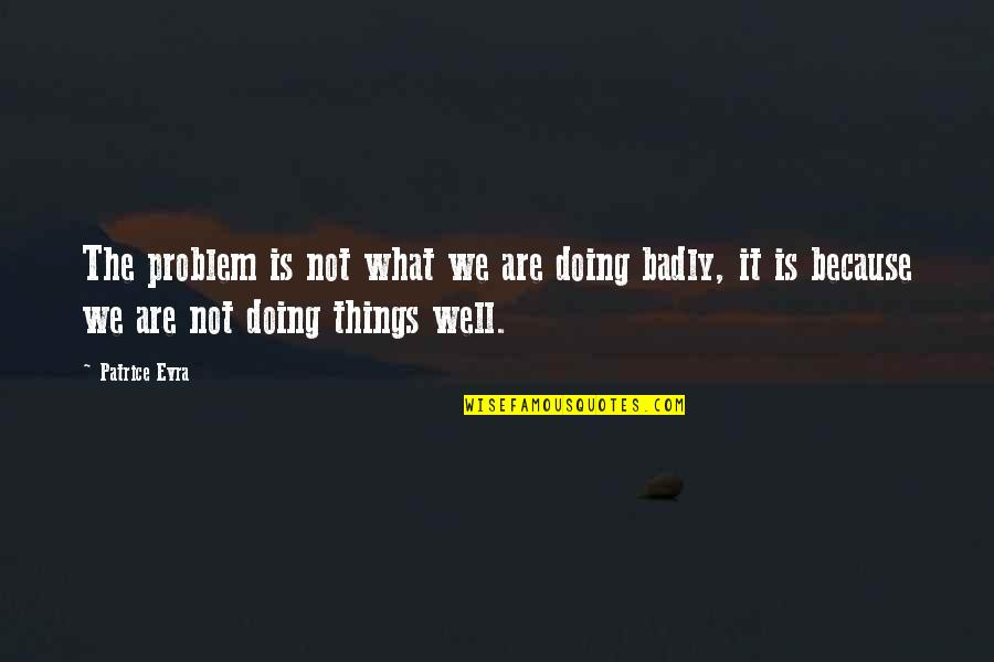 Not Doing Well Quotes By Patrice Evra: The problem is not what we are doing