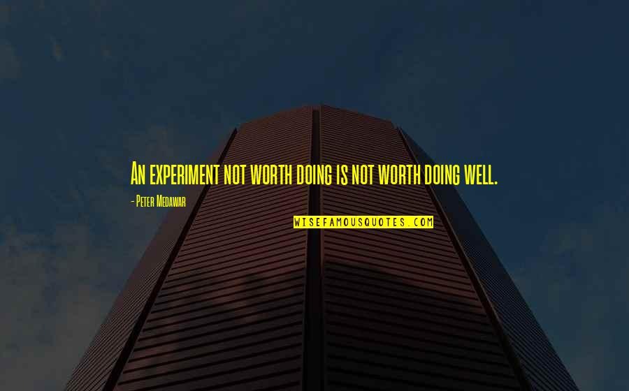 Not Doing Well Quotes By Peter Medawar: An experiment not worth doing is not worth