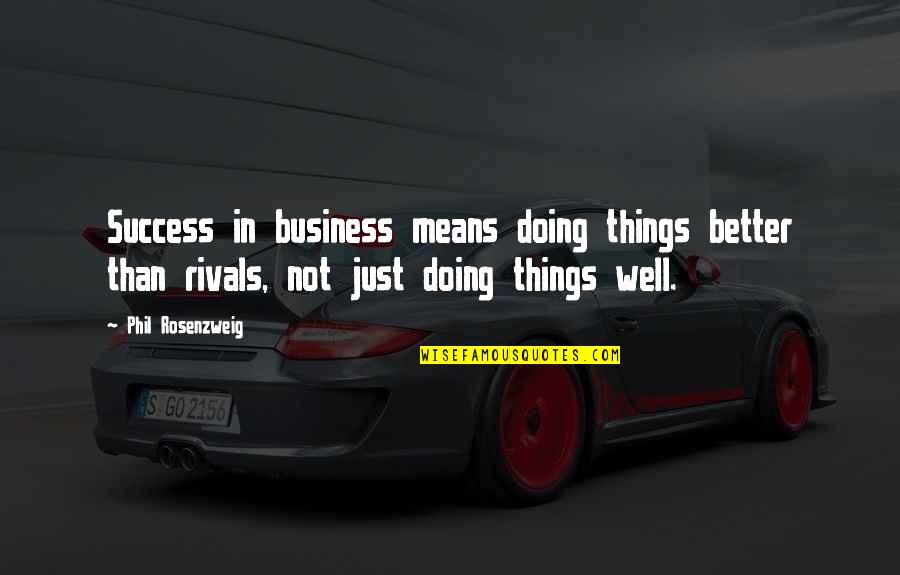 Not Doing Well Quotes By Phil Rosenzweig: Success in business means doing things better than