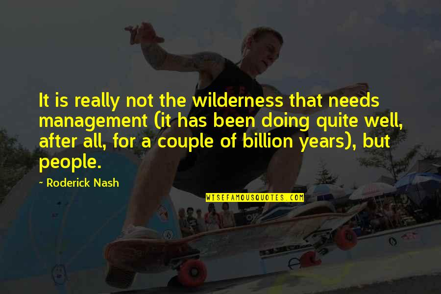 Not Doing Well Quotes By Roderick Nash: It is really not the wilderness that needs