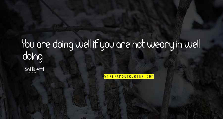 Not Doing Well Quotes By Saji Ijiyemi: You are doing well if you are not