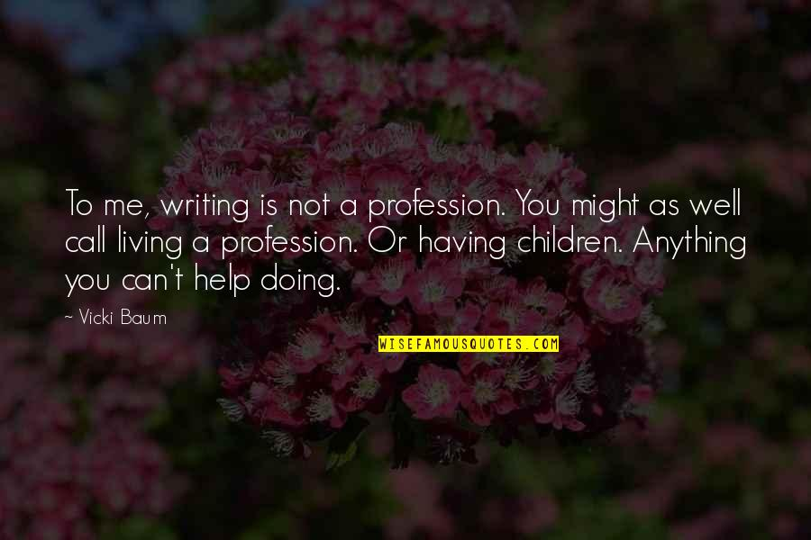 Not Doing Well Quotes By Vicki Baum: To me, writing is not a profession. You