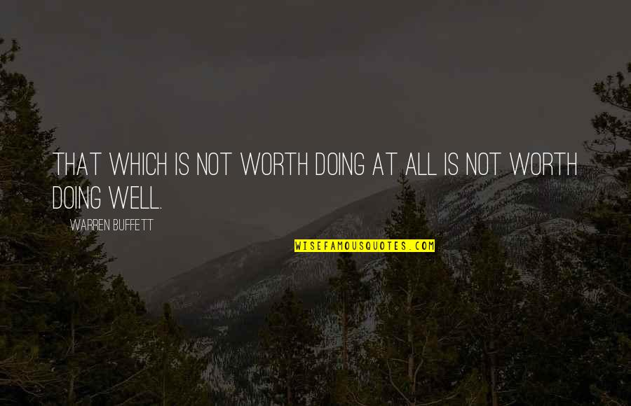 Not Doing Well Quotes By Warren Buffett: That which is not worth doing at all
