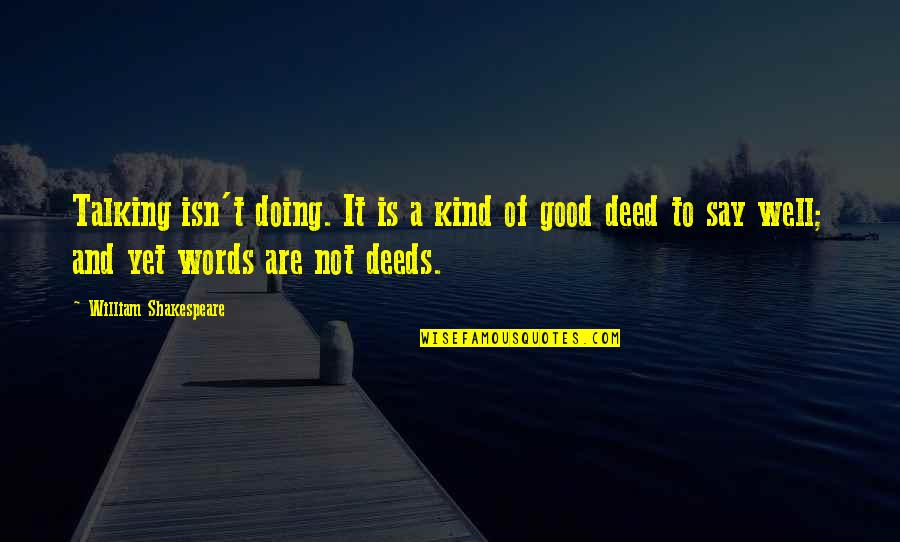 Not Doing Well Quotes By William Shakespeare: Talking isn't doing. It is a kind of