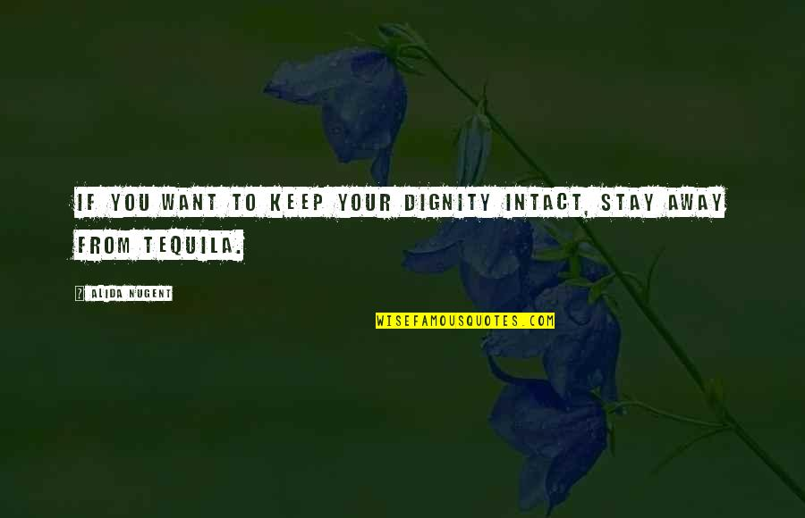 Not Drinking Alcohol Quotes By Alida Nugent: If you want to keep your dignity intact,