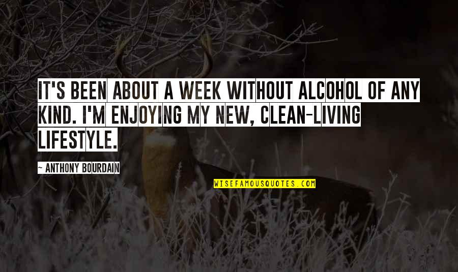 Not Drinking Alcohol Quotes By Anthony Bourdain: It's been about a week without alcohol of