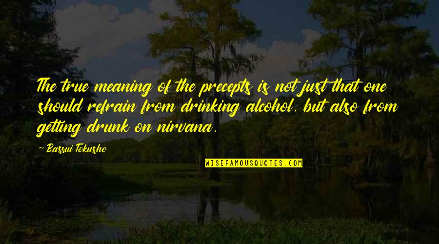 Not Drinking Alcohol Quotes By Bassui Tokusho: The true meaning of the precepts is not