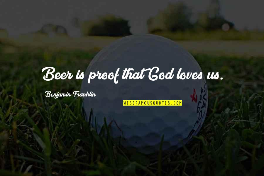 Not Drinking Alcohol Quotes By Benjamin Franklin: Beer is proof that God loves us.