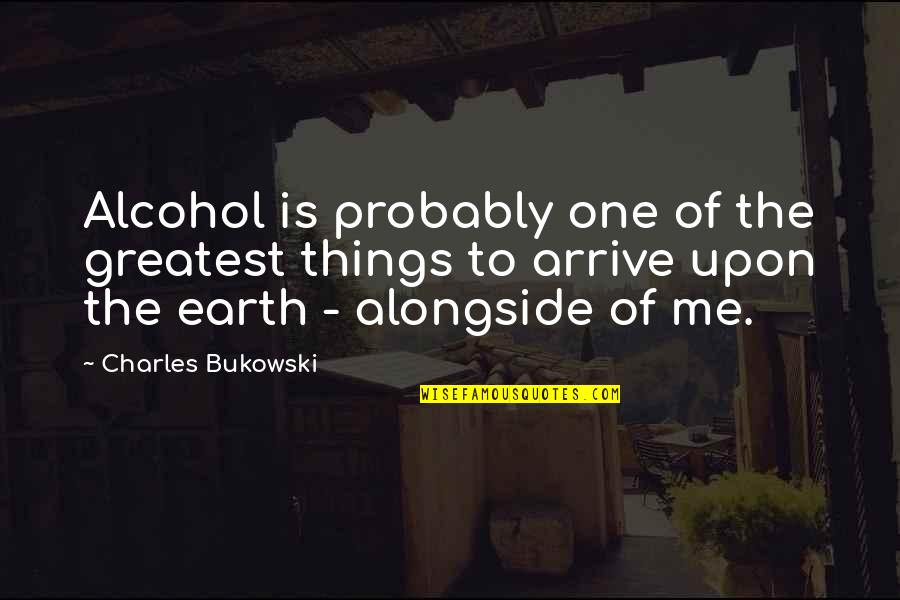 Not Drinking Alcohol Quotes By Charles Bukowski: Alcohol is probably one of the greatest things