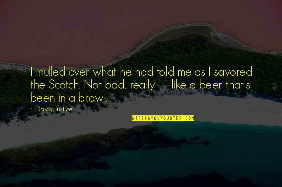 Not Drinking Alcohol Quotes By David Justice: I mulled over what he had told me