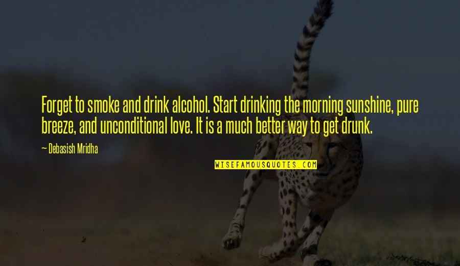 Not Drinking Alcohol Quotes By Debasish Mridha: Forget to smoke and drink alcohol. Start drinking