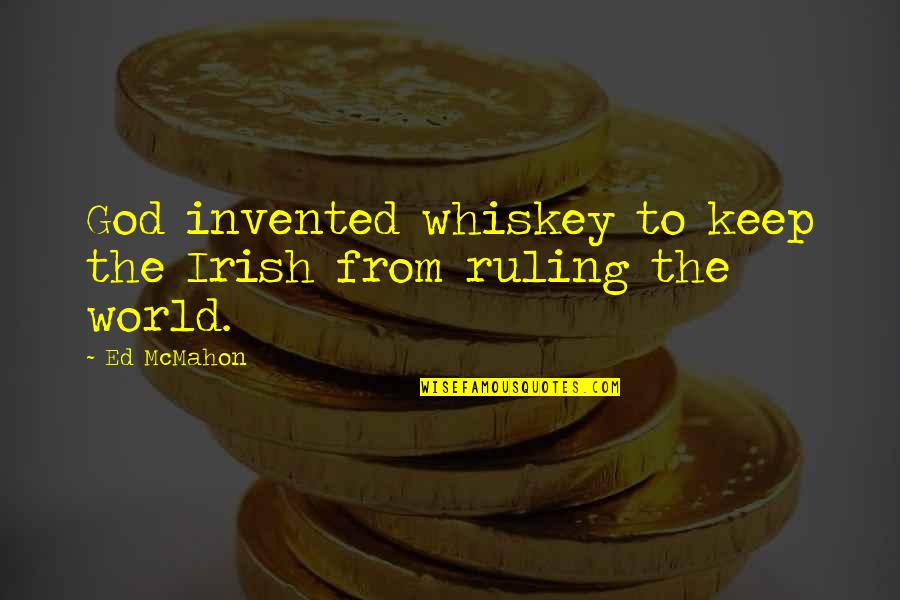 Not Drinking Alcohol Quotes By Ed McMahon: God invented whiskey to keep the Irish from