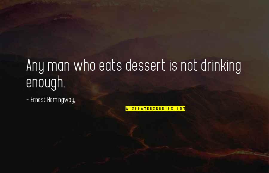 Not Drinking Alcohol Quotes By Ernest Hemingway,: Any man who eats dessert is not drinking