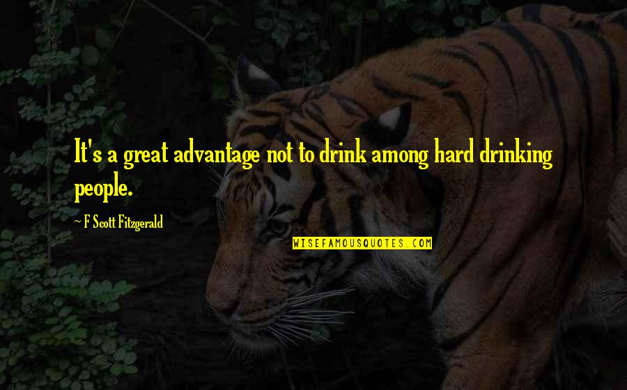 Not Drinking Alcohol Quotes By F Scott Fitzgerald: It's a great advantage not to drink among