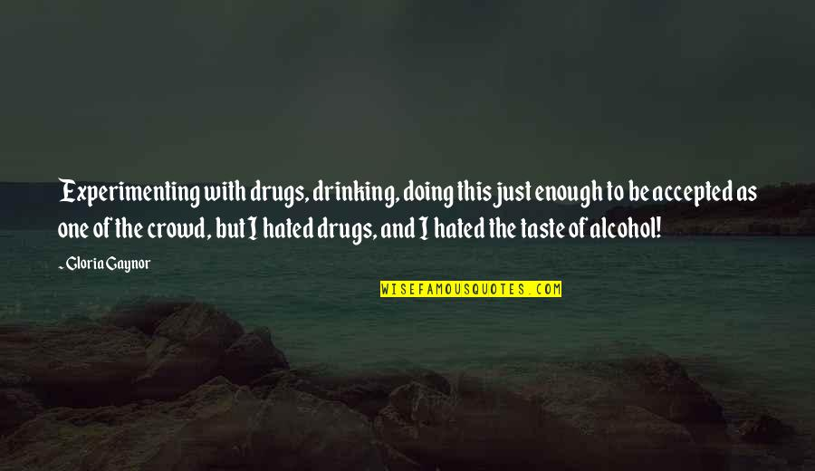 Not Drinking Alcohol Quotes By Gloria Gaynor: Experimenting with drugs, drinking, doing this just enough