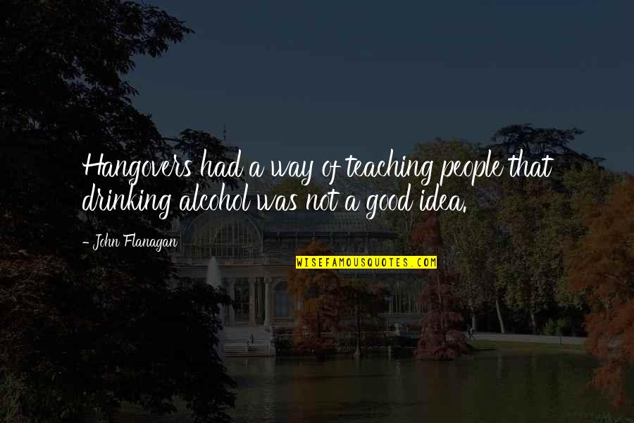 Not Drinking Alcohol Quotes By John Flanagan: Hangovers had a way of teaching people that