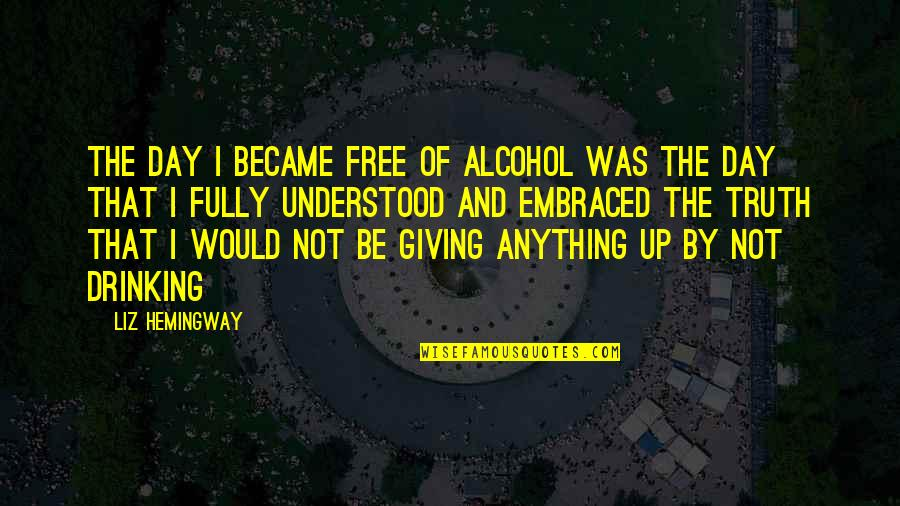 Not Drinking Alcohol Quotes By Liz Hemingway: The day I became free of alcohol was
