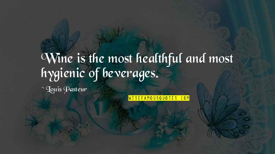 Not Drinking Alcohol Quotes By Louis Pasteur: Wine is the most healthful and most hygienic