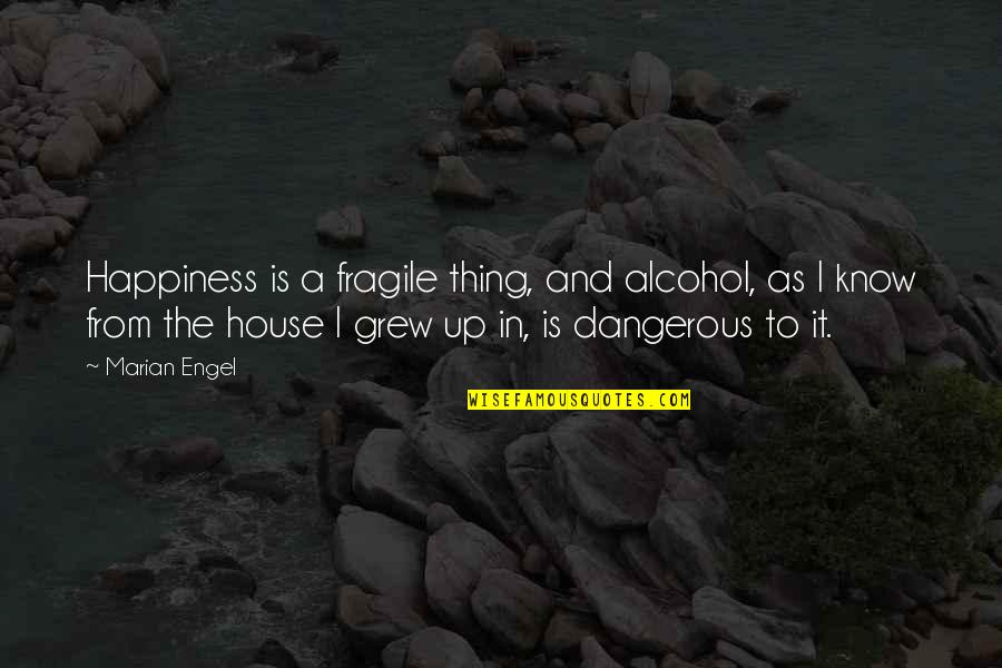 Not Drinking Alcohol Quotes By Marian Engel: Happiness is a fragile thing, and alcohol, as