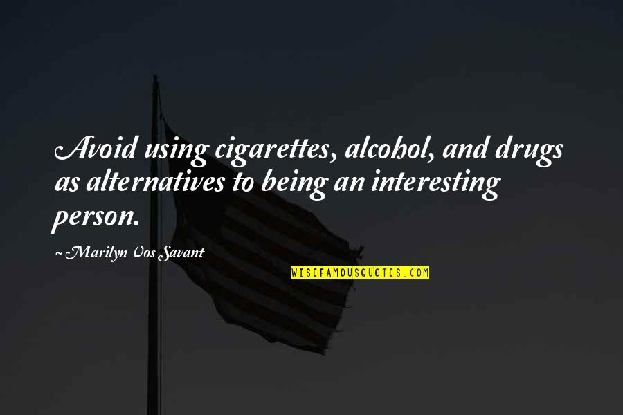 Not Drinking Alcohol Quotes By Marilyn Vos Savant: Avoid using cigarettes, alcohol, and drugs as alternatives
