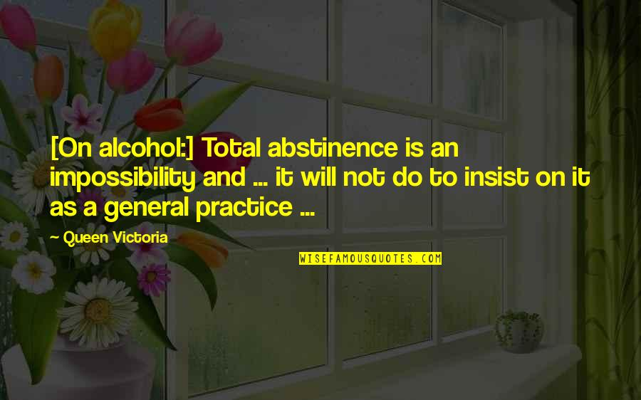 Not Drinking Alcohol Quotes By Queen Victoria: [On alcohol:] Total abstinence is an impossibility and