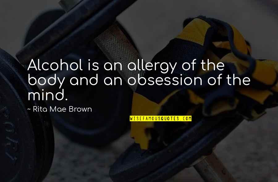 Not Drinking Alcohol Quotes By Rita Mae Brown: Alcohol is an allergy of the body and