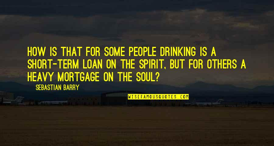 Not Drinking Alcohol Quotes By Sebastian Barry: How is that for some people drinking is