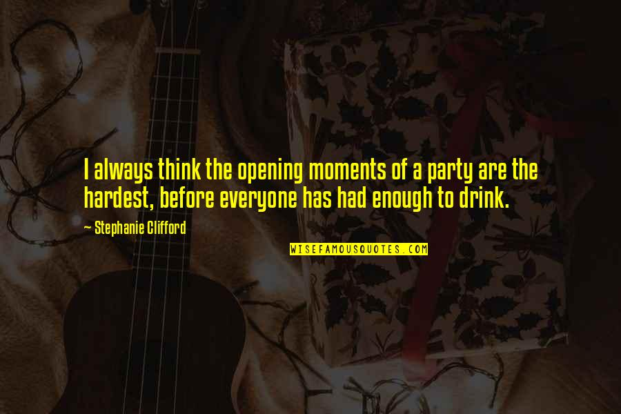 Not Drinking Alcohol Quotes By Stephanie Clifford: I always think the opening moments of a
