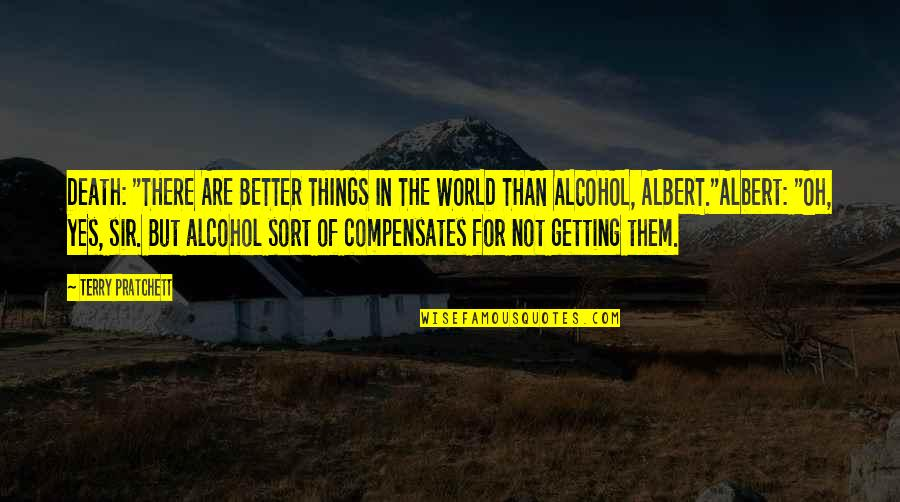 """Not Drinking Alcohol Quotes By Terry Pratchett: Death: """"THERE ARE BETTER THINGS IN THE WORLD"""