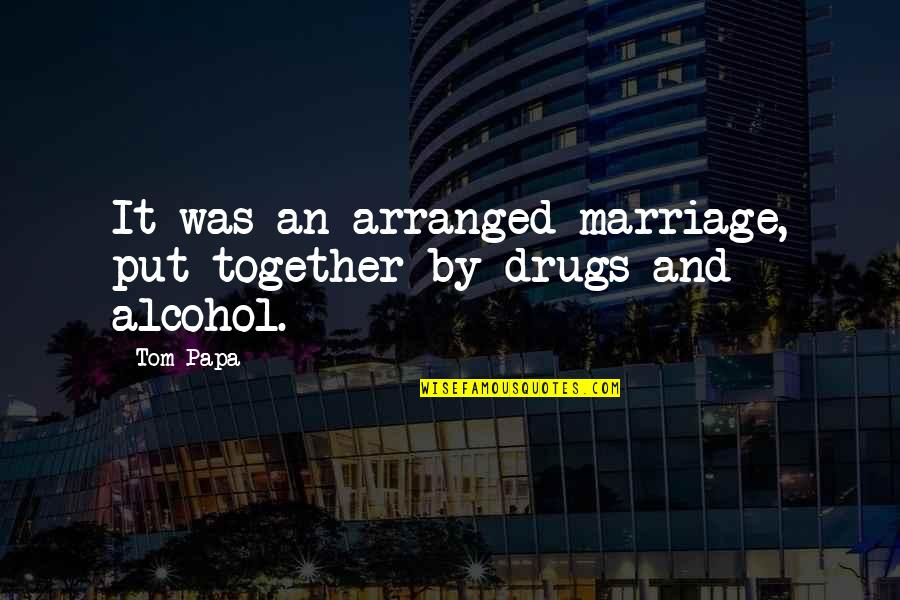 Not Drinking Alcohol Quotes By Tom Papa: It was an arranged marriage, put together by