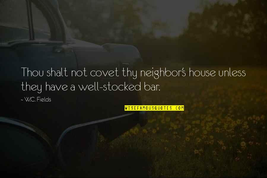 Not Drinking Alcohol Quotes By W.C. Fields: Thou shalt not covet thy neighbor's house unless