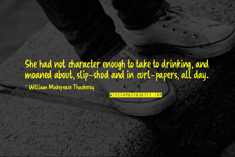 Not Drinking Alcohol Quotes By William Makepeace Thackeray: She had not character enough to take to