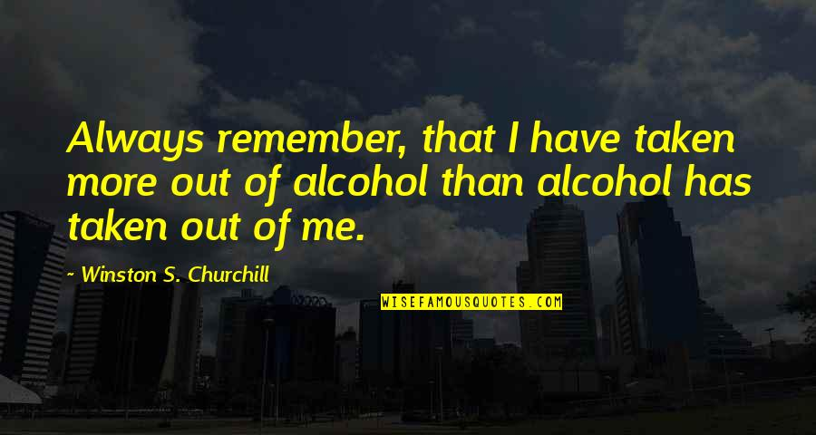 Not Drinking Alcohol Quotes By Winston S. Churchill: Always remember, that I have taken more out