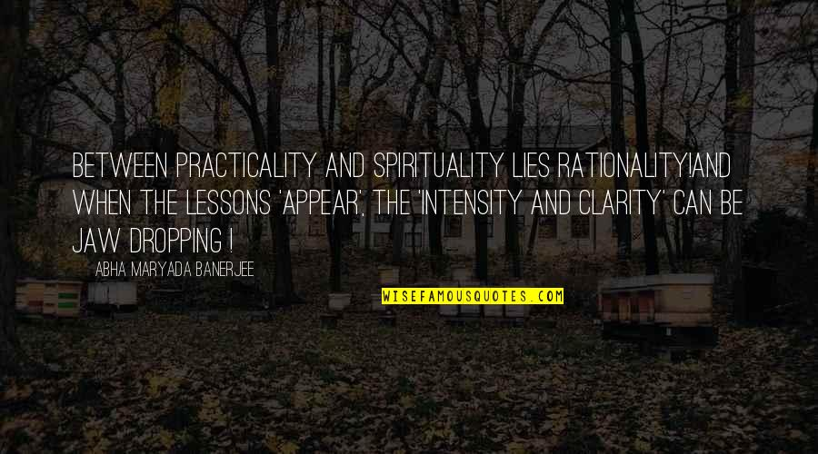 Not Dropping Out Quotes By Abha Maryada Banerjee: Between Practicality and Spirituality lies Rationality!And when the