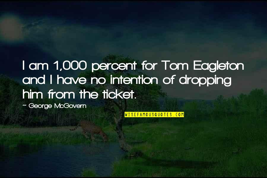 Not Dropping Out Quotes By George McGovern: I am 1,000 percent for Tom Eagleton and
