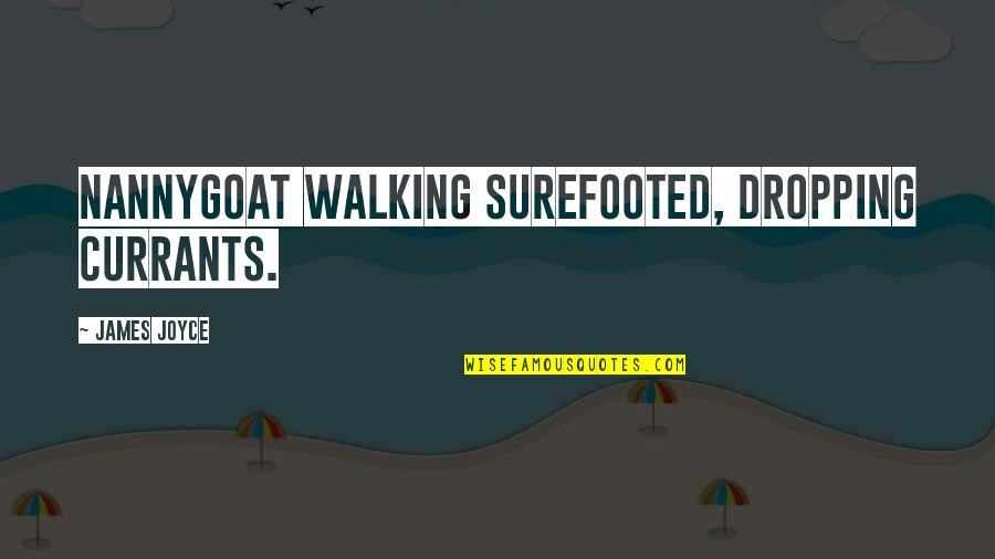 Not Dropping Out Quotes By James Joyce: nannygoat walking surefooted, dropping currants.