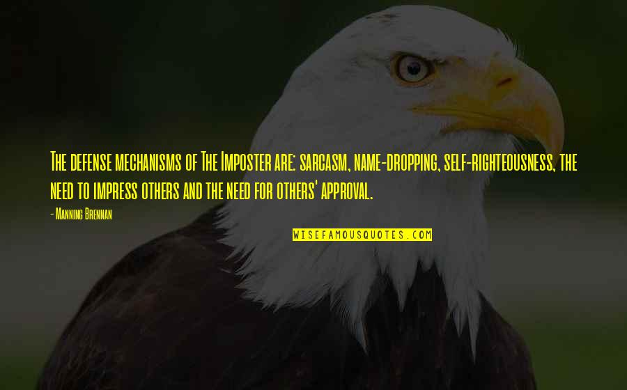Not Dropping Out Quotes By Manning Brennan: The defense mechanisms of The Imposter are: sarcasm,