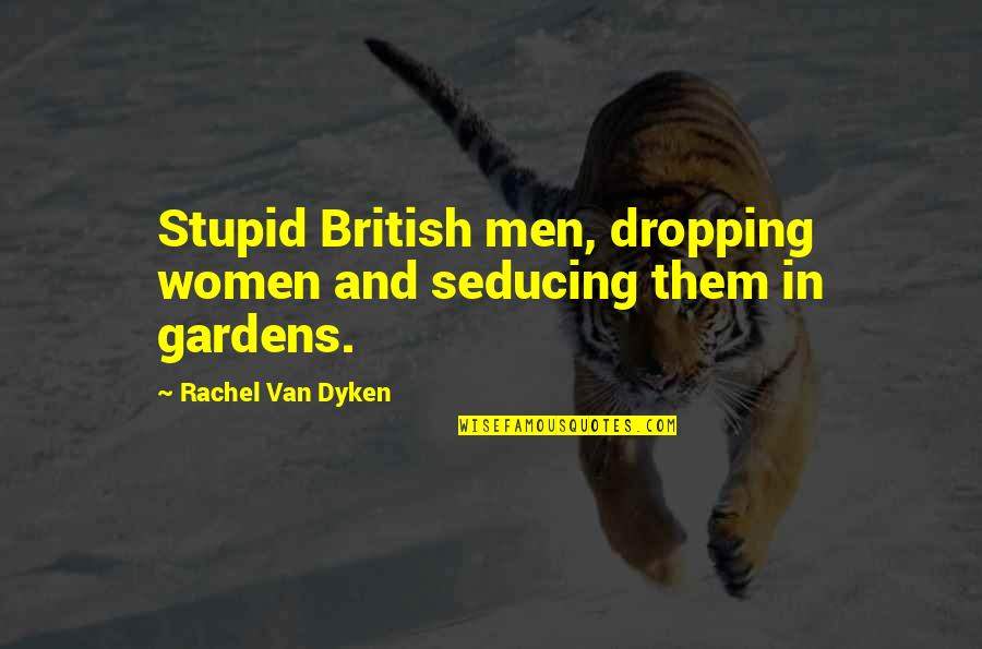 Not Dropping Out Quotes By Rachel Van Dyken: Stupid British men, dropping women and seducing them