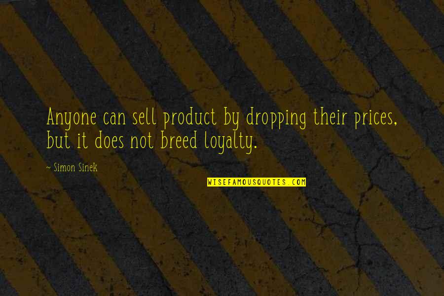 Not Dropping Out Quotes By Simon Sinek: Anyone can sell product by dropping their prices,