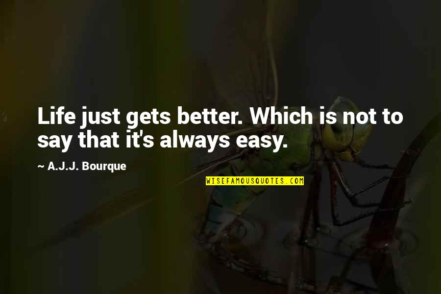 Not Easy Life Quotes By A.J.J. Bourque: Life just gets better. Which is not to
