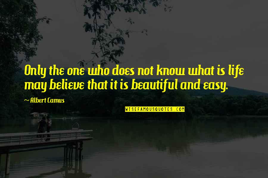 Not Easy Life Quotes By Albert Camus: Only the one who does not know what