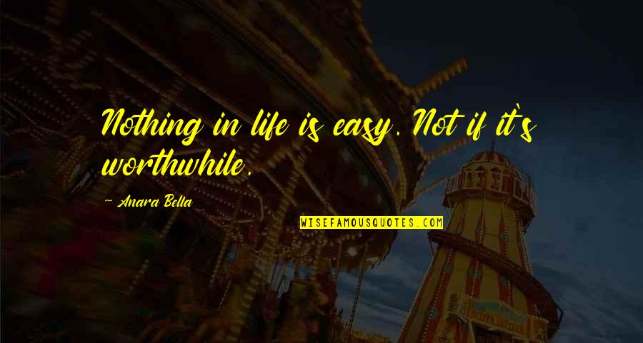 Not Easy Life Quotes By Anara Bella: Nothing in life is easy. Not if it's