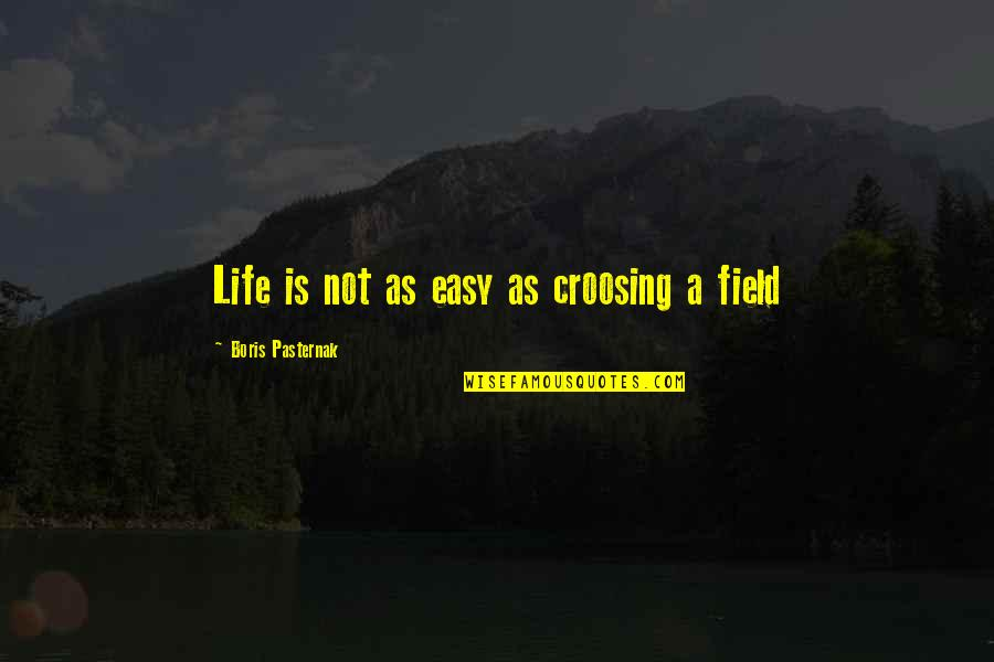 Not Easy Life Quotes By Boris Pasternak: Life is not as easy as croosing a