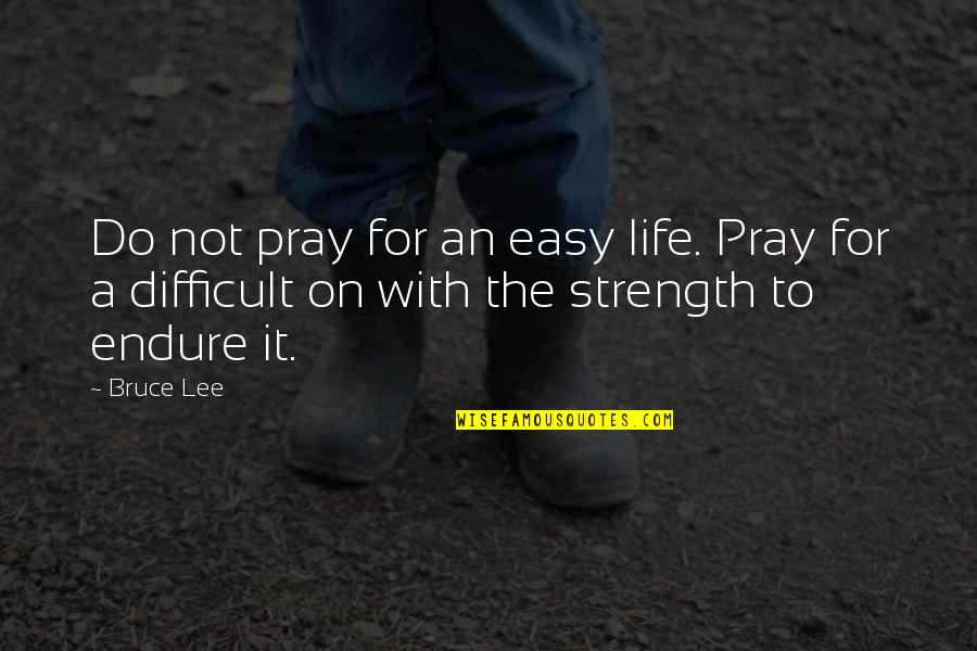Not Easy Life Quotes By Bruce Lee: Do not pray for an easy life. Pray
