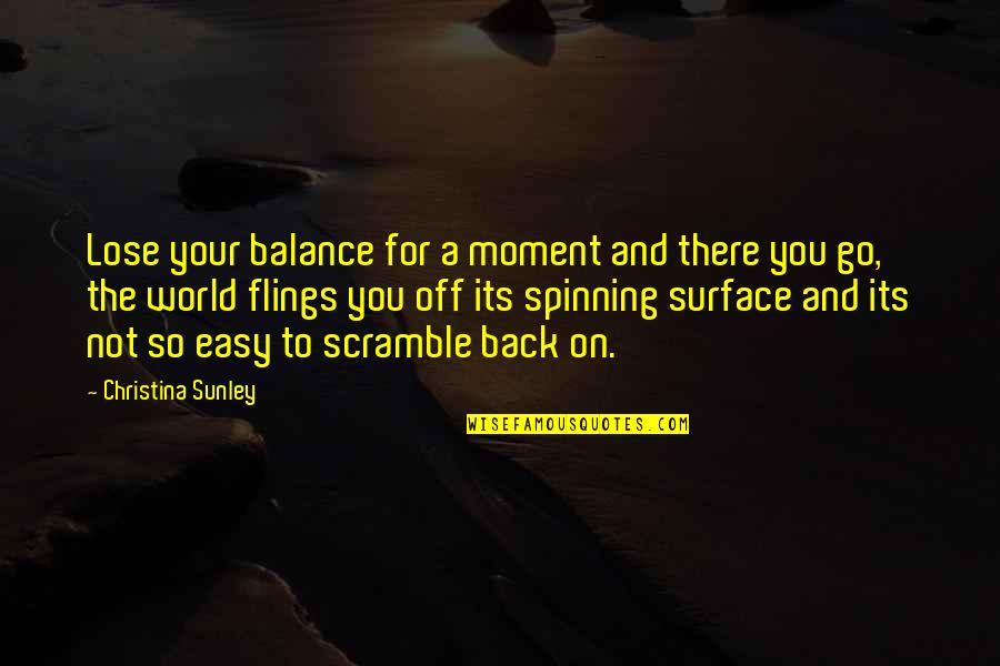 Not Easy Life Quotes By Christina Sunley: Lose your balance for a moment and there