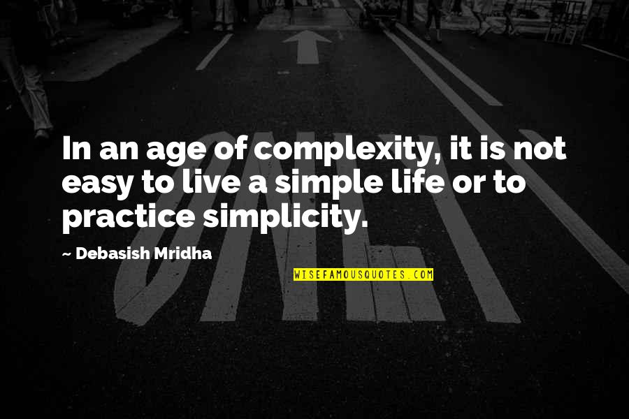 Not Easy Life Quotes By Debasish Mridha: In an age of complexity, it is not