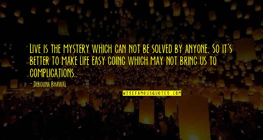 Not Easy Life Quotes By Debolina Bhawal: Live is the mystery which can not be