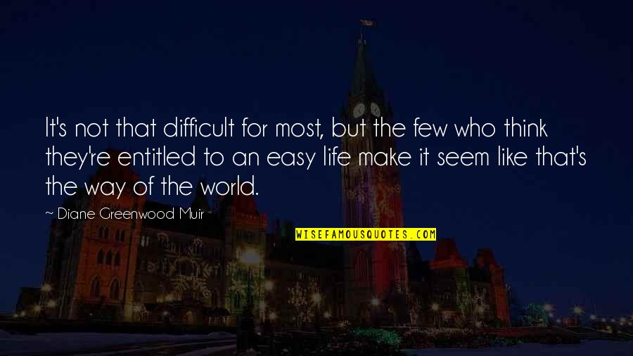 Not Easy Life Quotes By Diane Greenwood Muir: It's not that difficult for most, but the