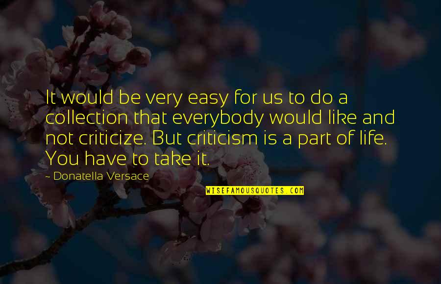 Not Easy Life Quotes By Donatella Versace: It would be very easy for us to