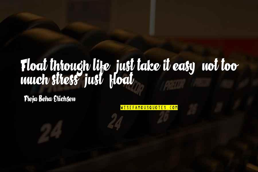 Not Easy Life Quotes By Freja Beha Erichsen: Float through life, just take it easy, not